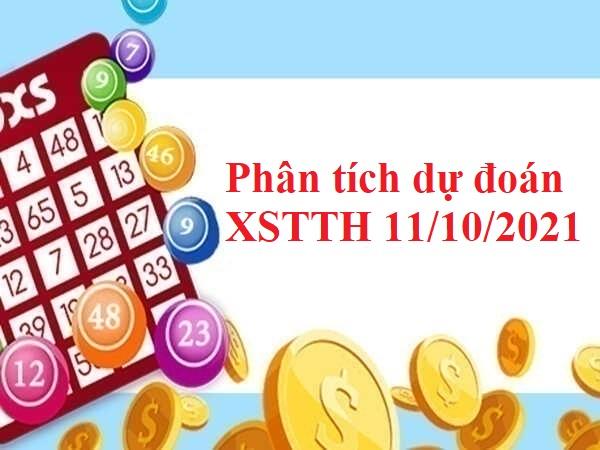 Phân tích dự đoán XSTTH 11/10/2021